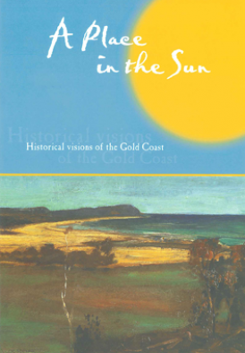 A Place in the Sun: Historical visions of the Gold Coast